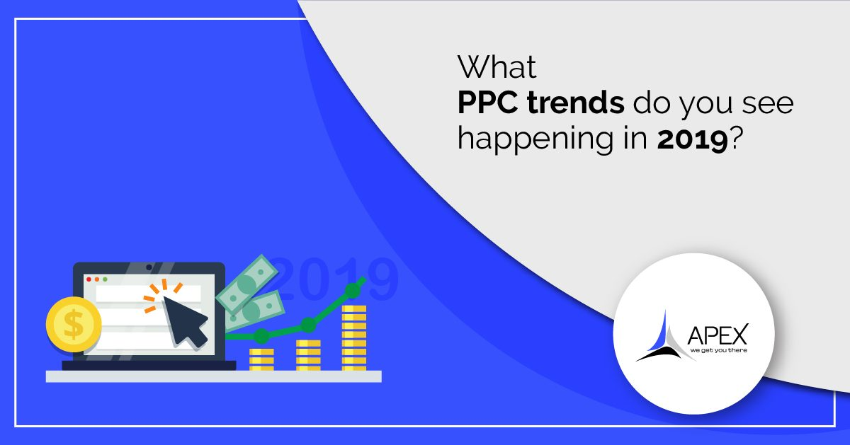 What PPC Trends do you see happening in 2019